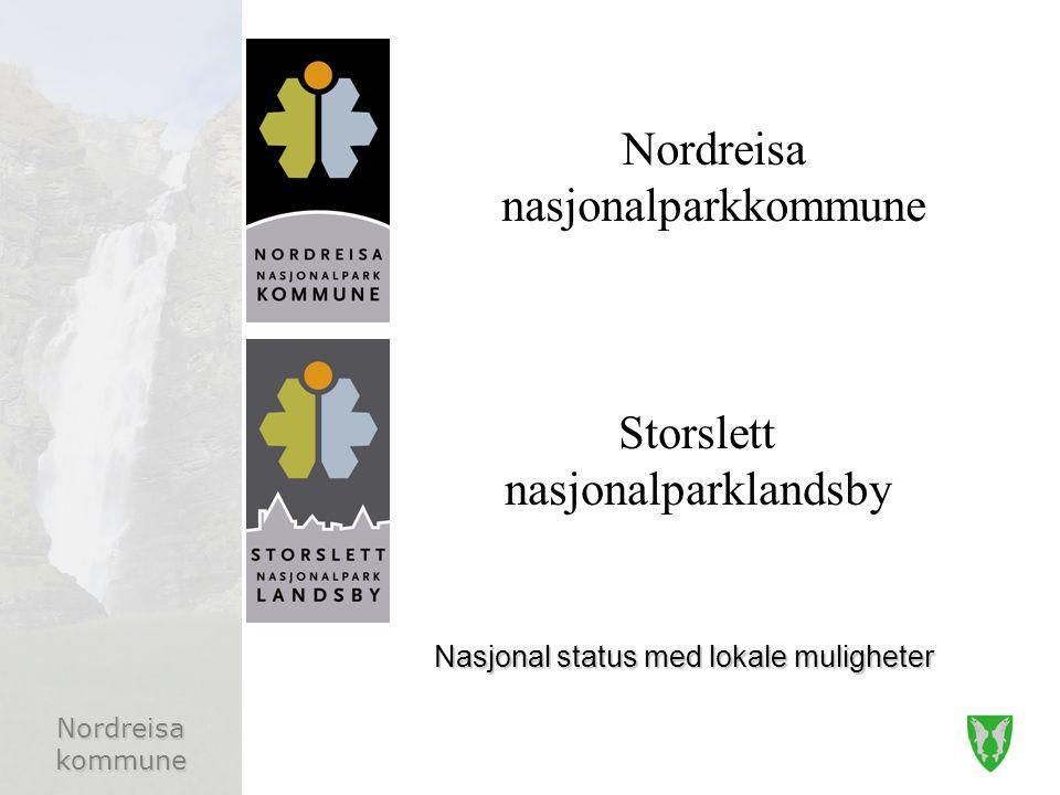 Nordreisa kommune Ordningen Nordreisa kommune fikk tildelt status som nasjonalpark- kommune og Storslett som nasjonalparklandsby i mars 2008 etter søknad Statusen er gitt av Miljøverndepartementet via Direktoratet for naturforvaltning