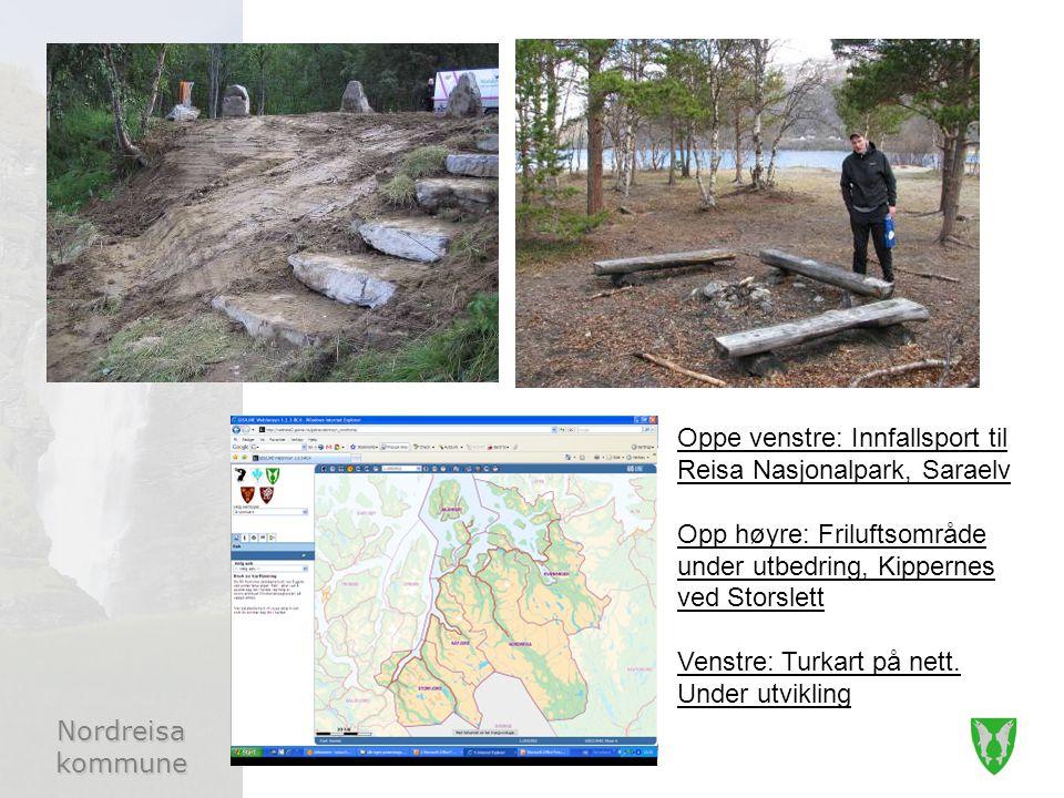 Nordreisa kommune Oppe venstre: Innfallsport til Reisa Nasjonalpark, Saraelv Opp høyre: Friluftsområde under utbedring, Kippernes ved Storslett Venstre: Turkart på nett.