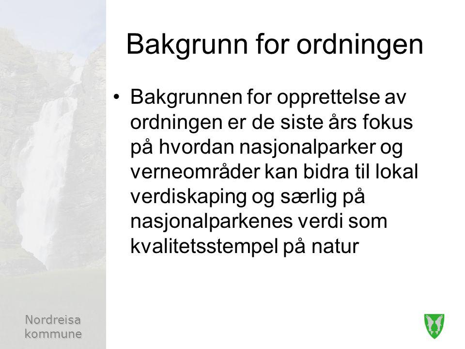 Nordreisa kommune Bakgrunn for ordningen Bakgrunnen for opprettelse av ordningen er de siste års fokus på hvordan nasjonalparker og verneområder kan bidra til lokal verdiskaping og særlig på nasjonalparkenes verdi som kvalitetsstempel på natur