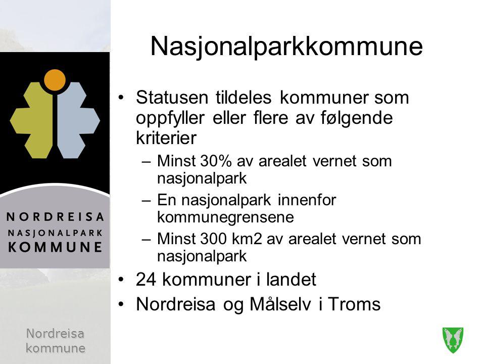 Nordreisa kommune Nasjonalparkkommune Statusen tildeles kommuner som oppfyller eller flere av følgende kriterier –Minst 30% av arealet vernet som nasjonalpark –En nasjonalpark innenfor kommunegrensene –Minst 300 km2 av arealet vernet som nasjonalpark 24 kommuner i landet Nordreisa og Målselv i Troms