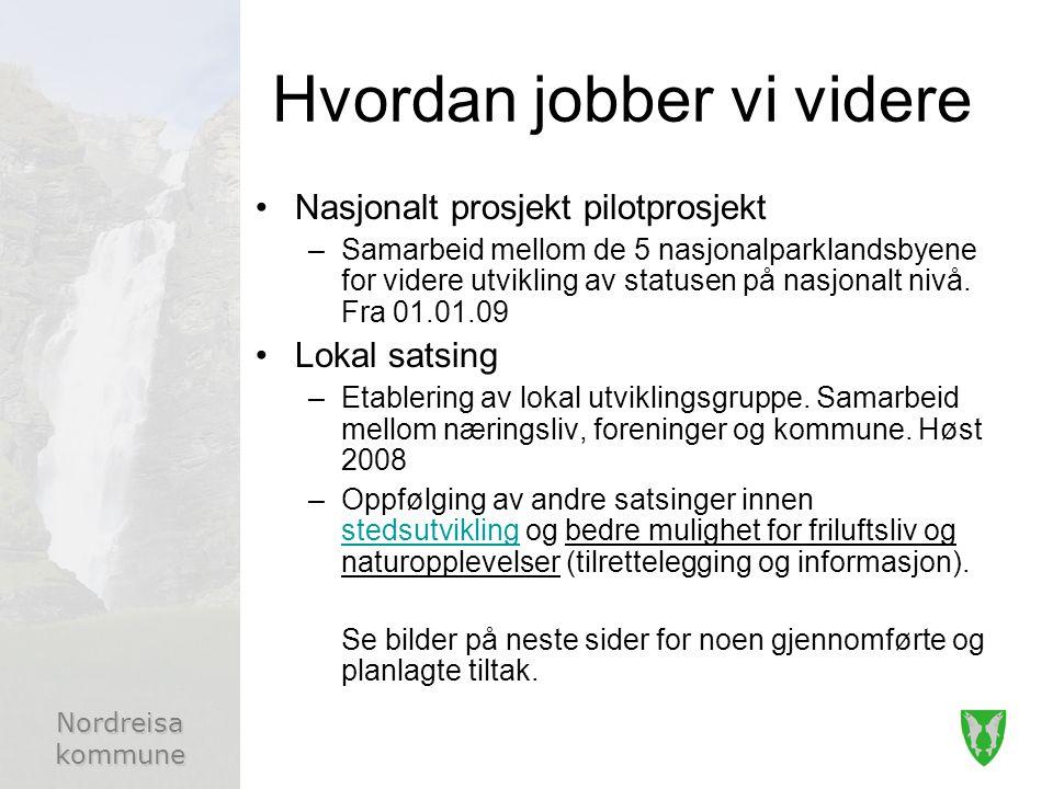 Nordreisa kommune Hvordan jobber vi videre Nasjonalt prosjekt pilotprosjekt –Samarbeid mellom de 5 nasjonalparklandsbyene for videre utvikling av statusen på nasjonalt nivå.