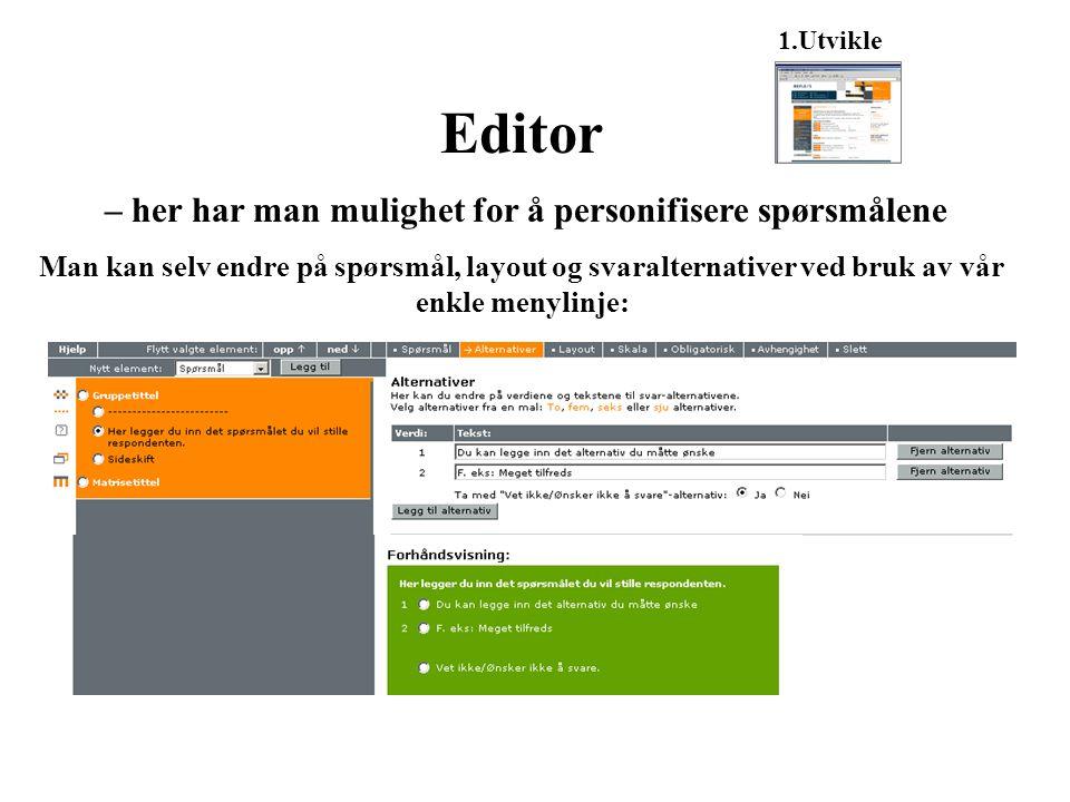 Editor – her har man mulighet for å personifisere spørsmålene Man kan selv endre på spørsmål, layout og svaralternativer ved bruk av vår enkle menylinje: 1.Utvikle