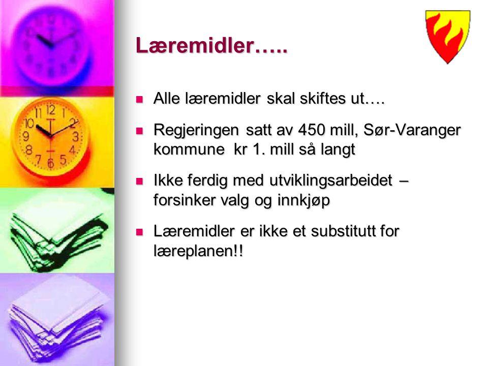 Læremidler….. Alle læremidler skal skiftes ut…. Alle læremidler skal skiftes ut…. Regjeringen satt av 450 mill, Sør-Varanger kommune kr 1. mill så lan