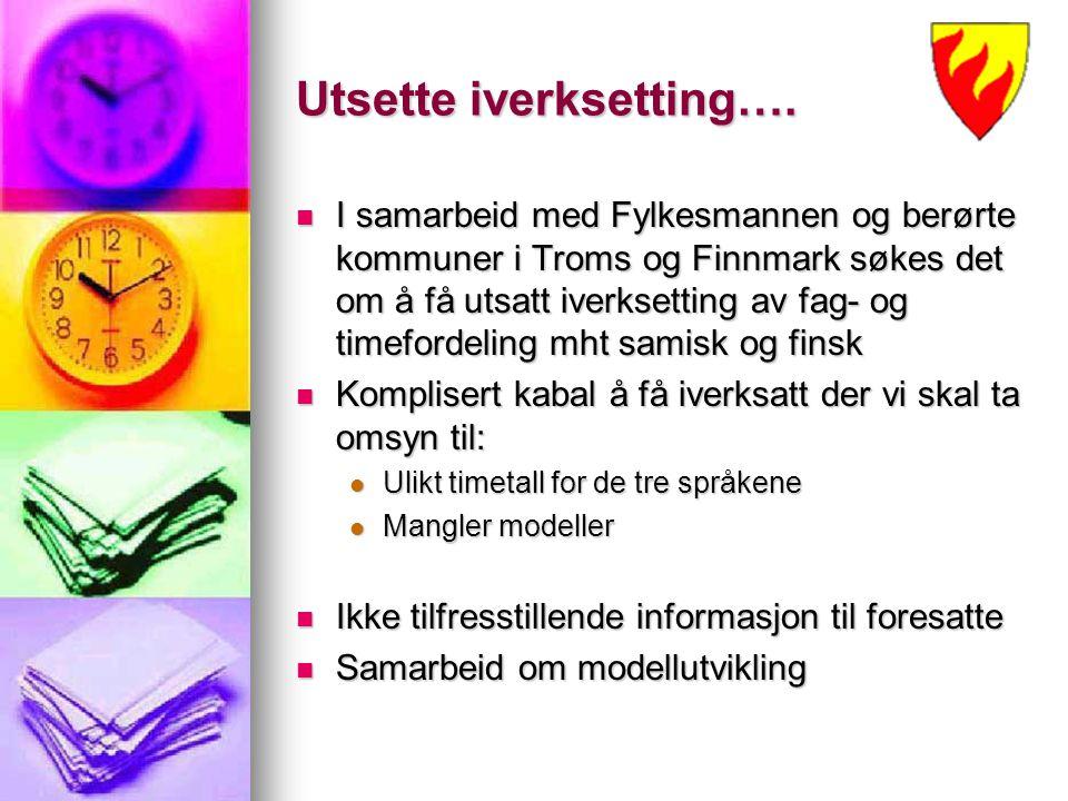 Utsette iverksetting…. I samarbeid med Fylkesmannen og berørte kommuner i Troms og Finnmark søkes det om å få utsatt iverksetting av fag- og timeforde