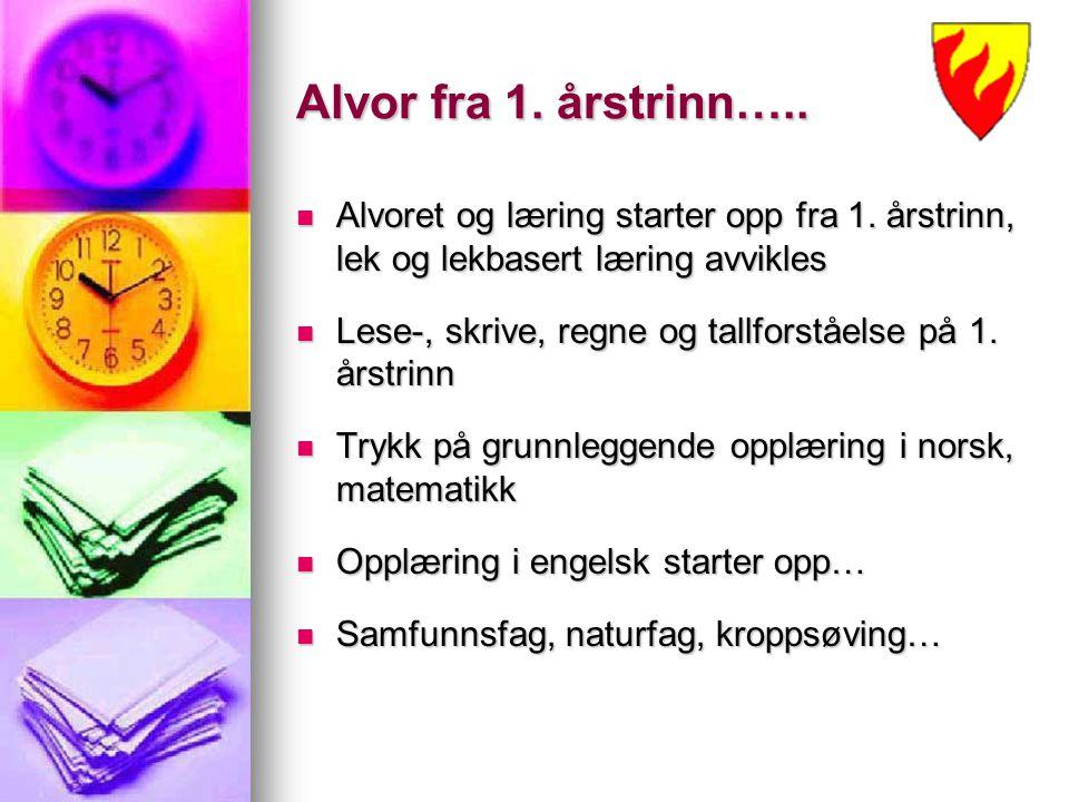 Alvor fra 1. årstrinn….. Alvoret og læring starter opp fra 1. årstrinn, lek og lekbasert læring avvikles Alvoret og læring starter opp fra 1. årstrinn