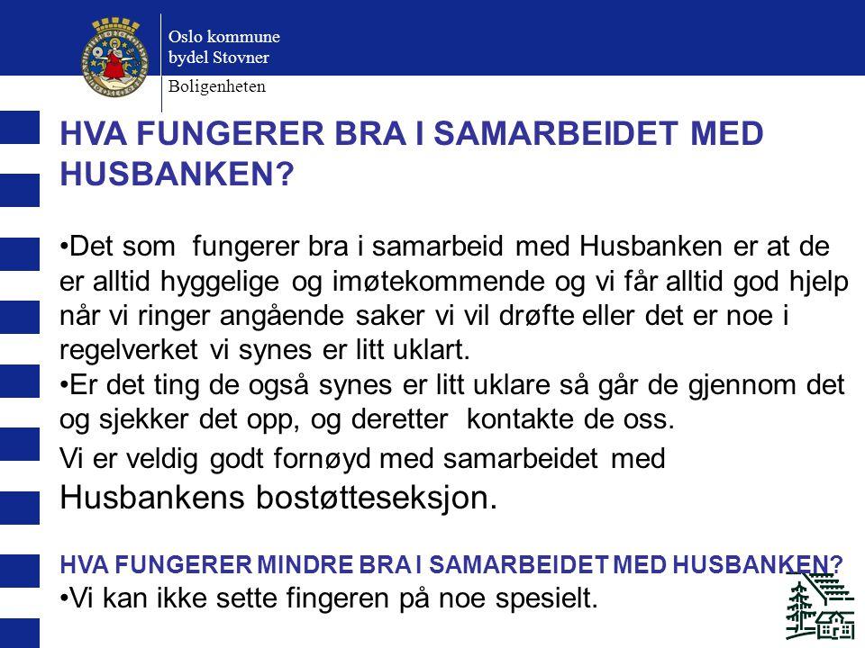 Oslo kommune bydel Stovner Boligenheten HVA FUNGERER BRA I SAMARBEIDET MED HUSBANKEN.