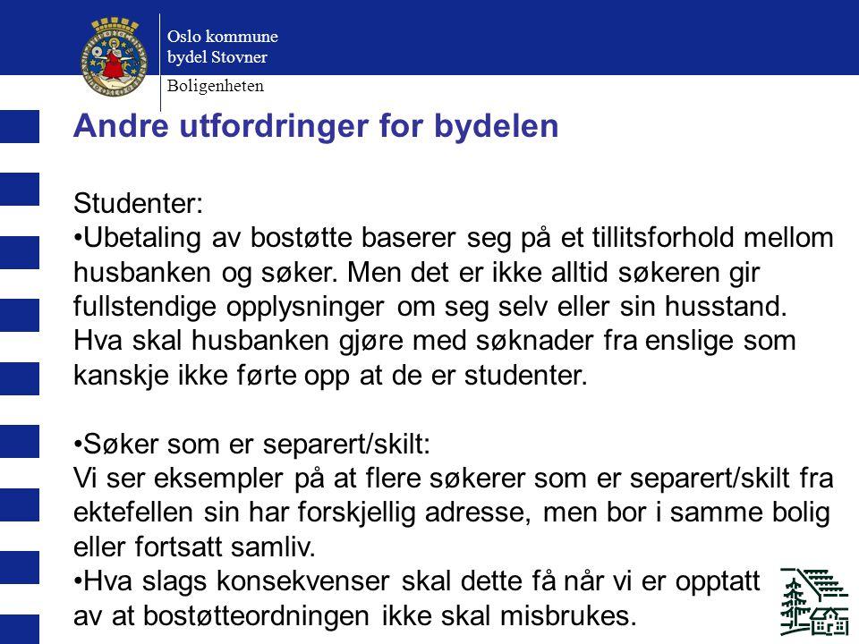 Oslo kommune bydel Stovner Boligenheten Andre utfordringer for bydelen Studenter: Ubetaling av bostøtte baserer seg på et tillitsforhold mellom husbanken og søker.
