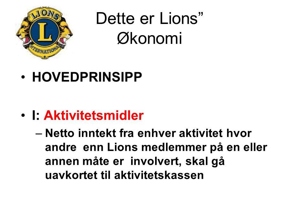 """Dette er Lions"""" Økonomi HOVEDPRINSIPP I: Aktivitetsmidler –Netto inntekt fra enhver aktivitet hvor andre enn Lions medlemmer på en eller annen måte er"""