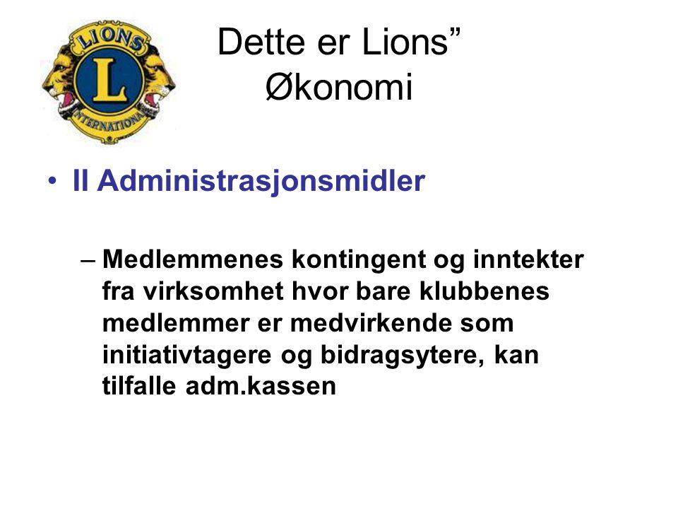 """Dette er Lions"""" Økonomi II Administrasjonsmidler –Medlemmenes kontingent og inntekter fra virksomhet hvor bare klubbenes medlemmer er medvirkende som"""