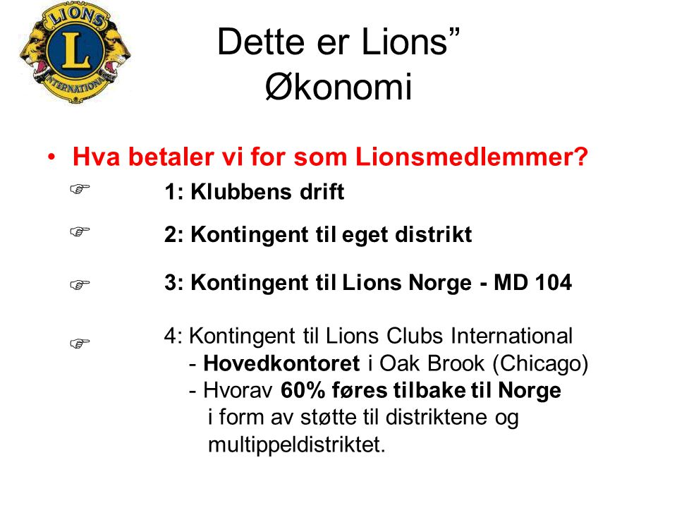 """Dette er Lions"""" Økonomi Hva betaler vi for som Lionsmedlemmer?     1: Klubbens drift 2: Kontingent til eget distrikt 3: Kontingent til Lions Norge"""