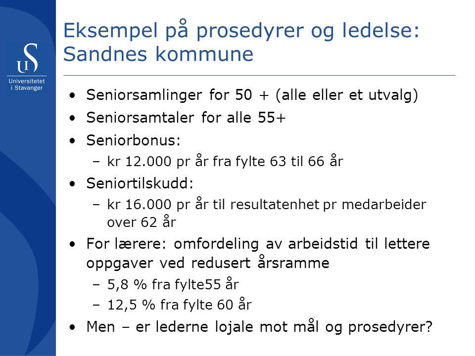 Eksempel på prosedyrer og ledelse: Sandnes kommune Seniorsamlinger for 50 + (alle eller et utvalg) Seniorsamtaler for alle 55+ Seniorbonus: –kr 12.000