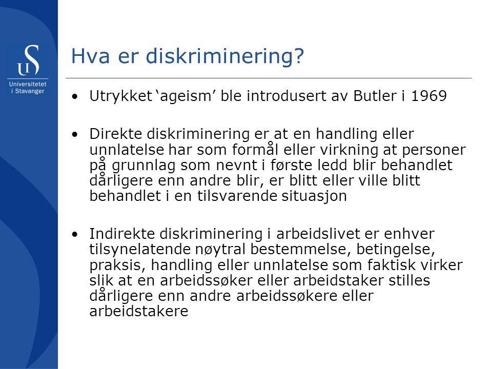 Hva er diskriminering? Utrykket 'ageism' ble introdusert av Butler i 1969 Direkte diskriminering er at en handling eller unnlatelse har som formål ell
