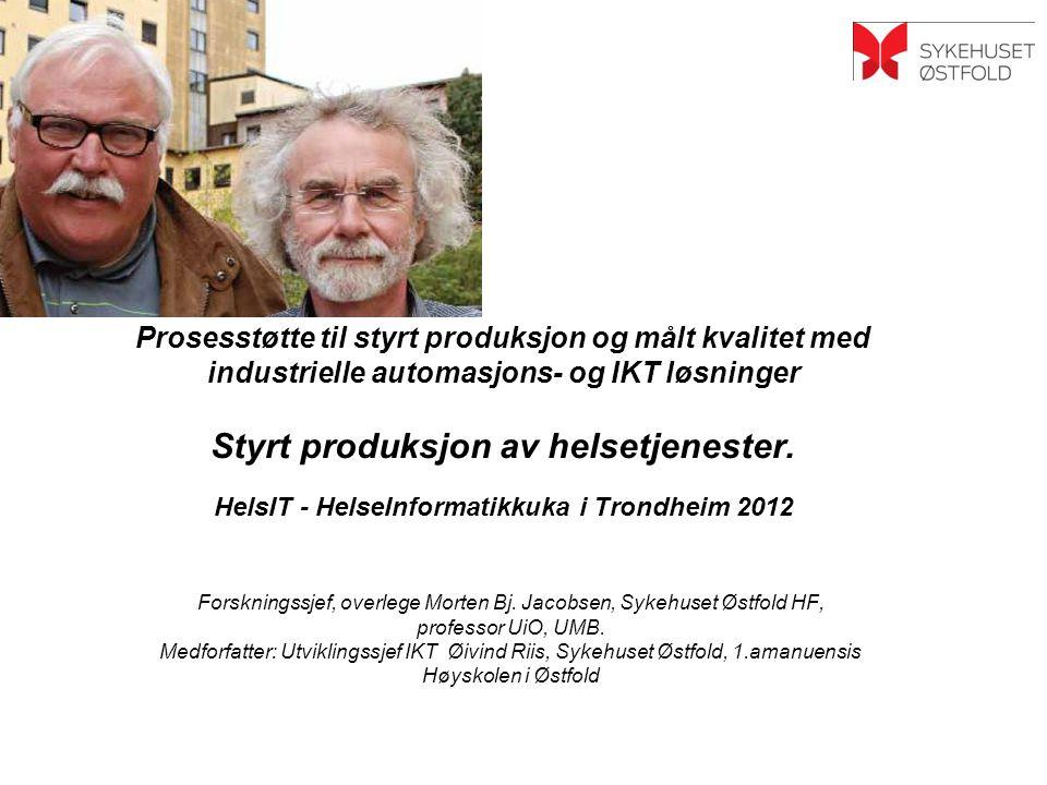Prosesstøtte til styrt produksjon og målt kvalitet med industrielle automasjons- og IKT løsninger Styrt produksjon av helsetjenester.