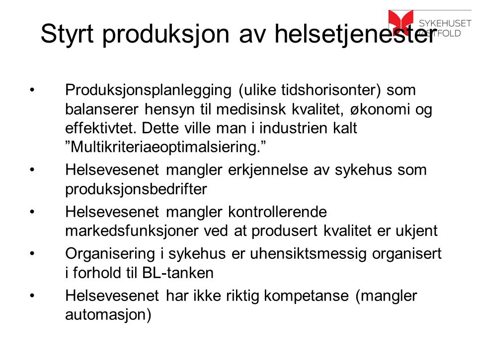Styrt produksjon av helsetjenester Produksjonsplanlegging (ulike tidshorisonter) som balanserer hensyn til medisinsk kvalitet, økonomi og effektivtet.