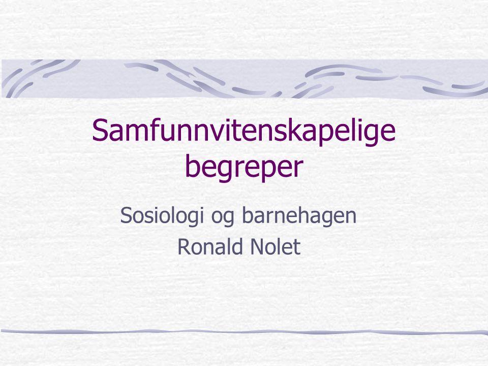 Samfunnvitenskapelige begreper Sosiologi og barnehagen Ronald Nolet