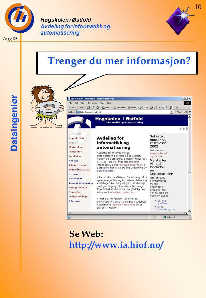 Høgskolen i Østfold Avdeling for informatikk og automatisering Dataingeniør 10 Aug 03 Trenger du mer informasjon.
