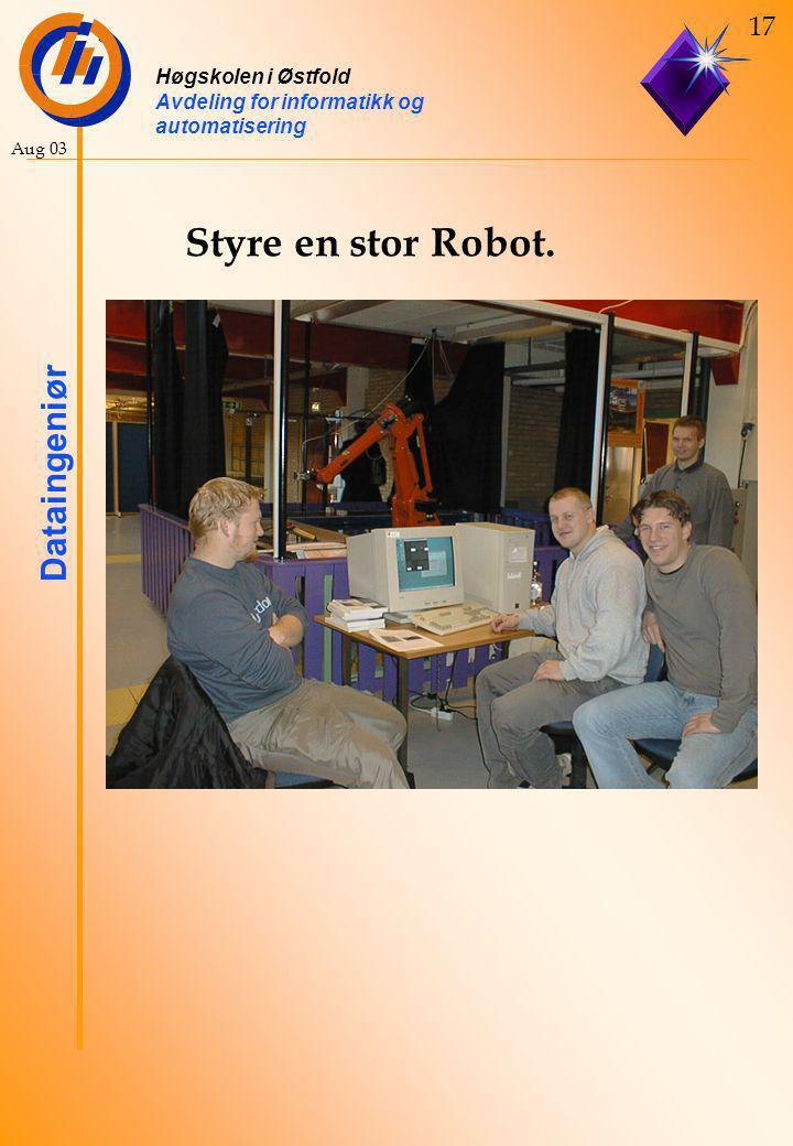 Høgskolen i Østfold Avdeling for informatikk og automatisering Dataingeniør 17 Aug 03 Styre en stor Robot.