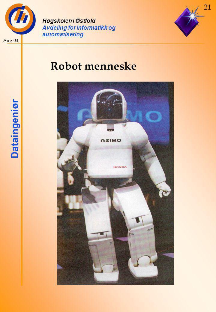 Høgskolen i Østfold Avdeling for informatikk og automatisering Dataingeniør 21 Aug 03 Robot menneske