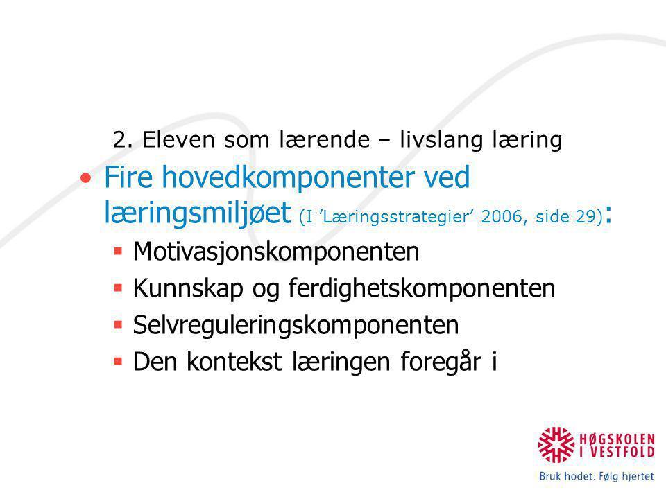 2. Eleven som lærende – livslang læring Fire hovedkomponenter ved læringsmiljøet (I 'Læringsstrategier' 2006, side 29) :  Motivasjonskomponenten  Ku