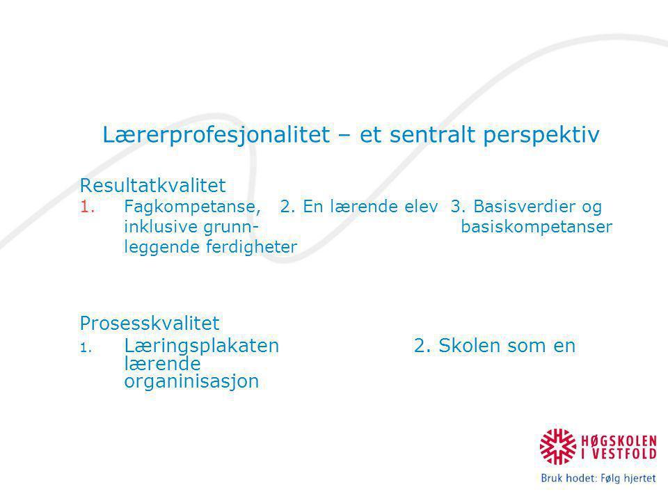 Lærerprofesjonalitet – et sentralt perspektiv Resultatkvalitet 1.Fagkompetanse, 2. En lærende elev 3. Basisverdier og inklusive grunn- basiskompetanse