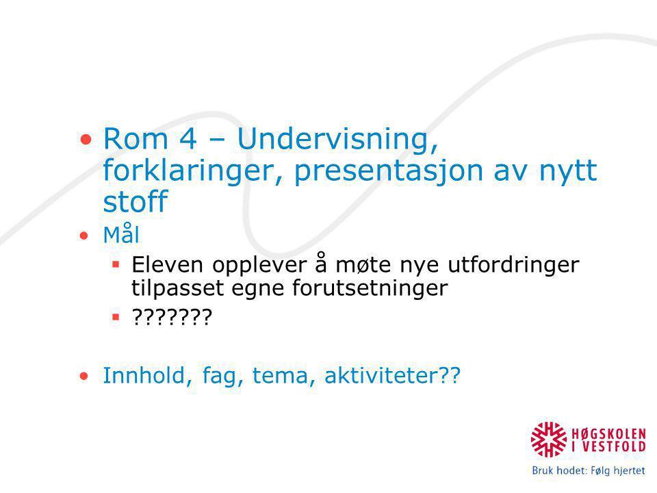Rom 4 – Undervisning, forklaringer, presentasjon av nytt stoff Mål  Eleven opplever å møte nye utfordringer tilpasset egne forutsetninger  ??????? I