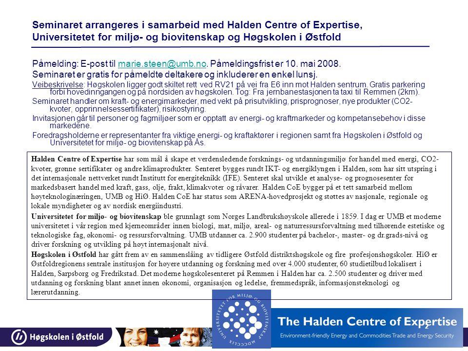 2 Seminaret arrangeres i samarbeid med Halden Centre of Expertise, Universitetet for miljø- og biovitenskap og Høgskolen i Østfold Påmelding: E-post til marie.steen@umb.no.