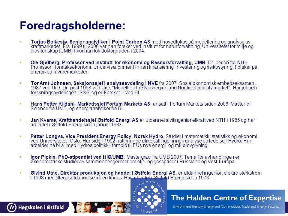 3 Foredragsholderne: Torjus Bolkesjø, Senior analytiker i Point Carbon AS med hovedfokus på modellering og analyse av kraftmarkedet.