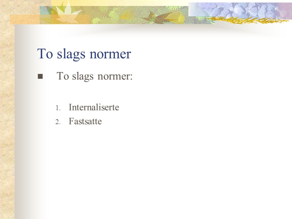 To slags normer To slags normer: 1. Internaliserte 2. Fastsatte