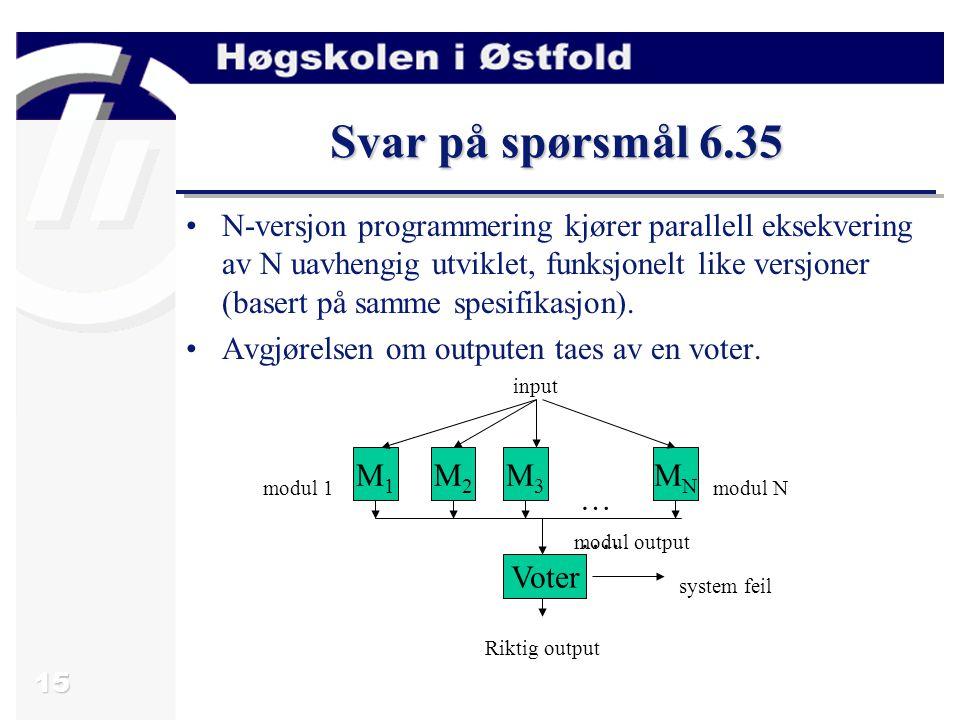15 Svar på spørsmål 6.35 N-versjon programmering kjører parallell eksekvering av N uavhengig utviklet, funksjonelt like versjoner (basert på samme spe