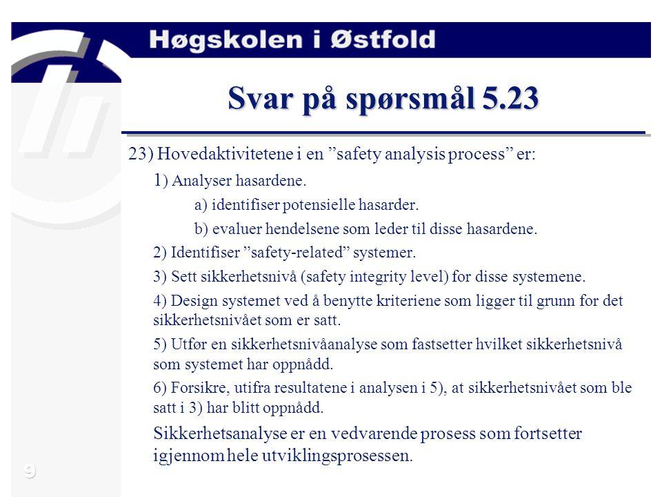 """9 Svar på spørsmål 5.23 23) Hovedaktivitetene i en """"safety analysis process"""" er: 1 ) Analyser hasardene. a) identifiser potensielle hasarder. b) evalu"""