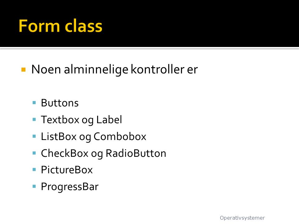  Noen alminnelige kontroller er  Buttons  Textbox og Label  ListBox og Combobox  CheckBox og RadioButton  PictureBox  ProgressBar Operativsystemer