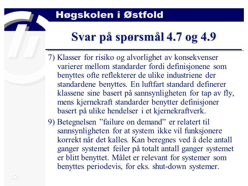 12 Svar på spørsmål 4.7 og 4.9 7) Klasser for risiko og alvorlighet av konsekvenser varierer mellom standarder fordi definisjonene som benyttes ofte r