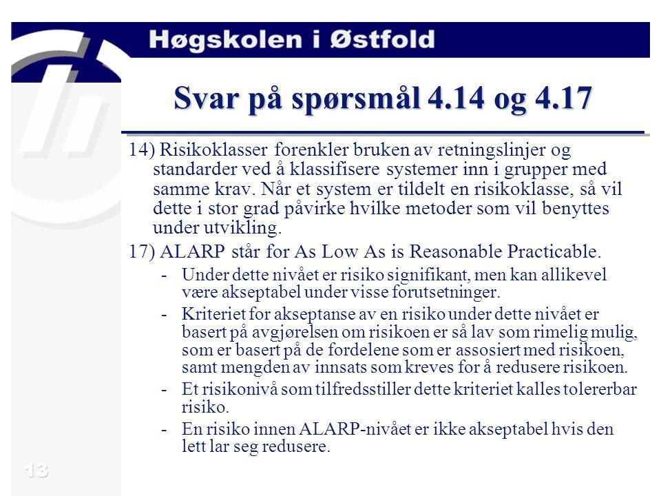 13 Svar på spørsmål 4.14 og 4.17 14) Risikoklasser forenkler bruken av retningslinjer og standarder ved å klassifisere systemer inn i grupper med samm