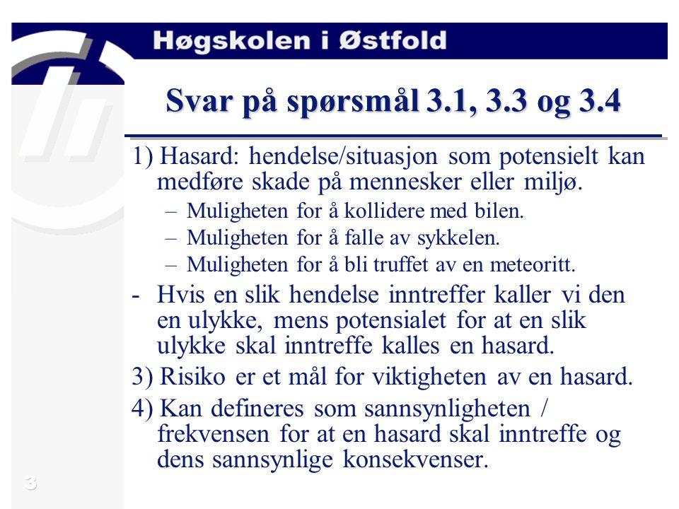 3 Svar på spørsmål 3.1, 3.3 og 3.4 1) Hasard: hendelse/situasjon som potensielt kan medføre skade på mennesker eller miljø. –Muligheten for å kollider