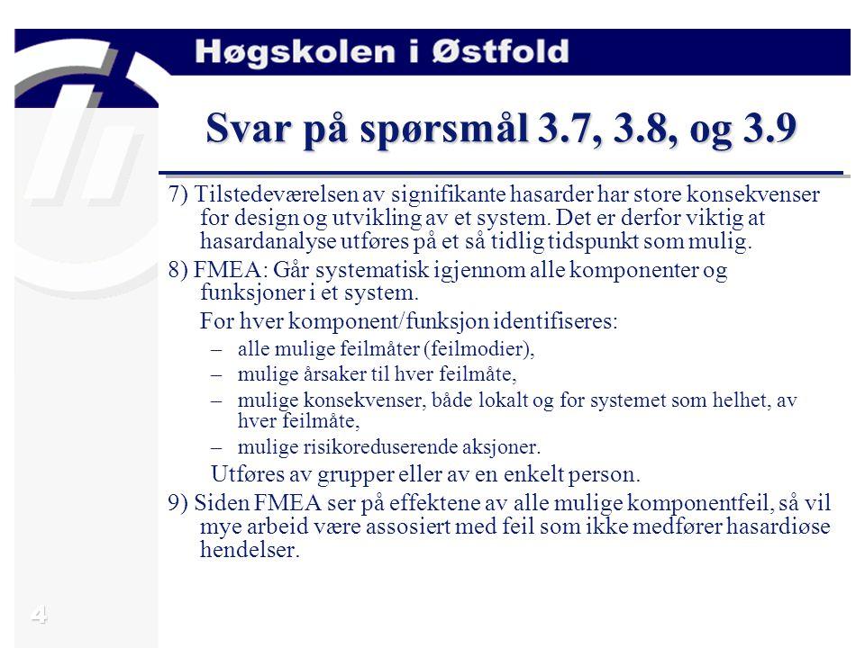 5 Svar på spørsmål 3.11 11) HazOp: Systematisk gjennomgang av systemet sammen med bruk av dedikerte ledeord og attributter som gir en styrt assosiasjonsprosess.