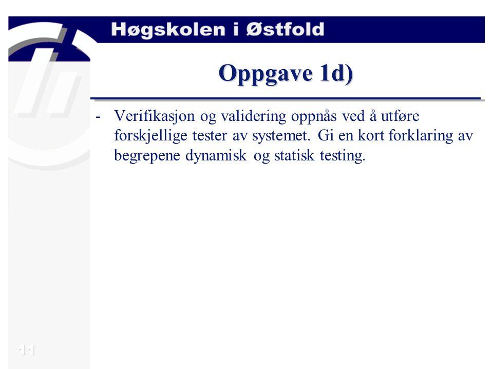 12 Svar oppgave 1d) Dynamisk testing: Eksekvering av et antall test cases som undersøker spesielle aspekter ved systemet.