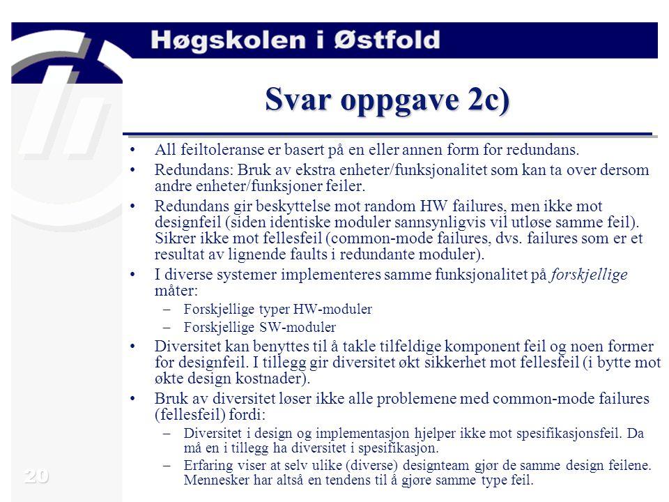 21 Oppgave 2d) Beskriv to vanlige teknikker som benyttes til å oppnå feiltoleranse i software (benytt gjerne skisser i tillegg til tekst).