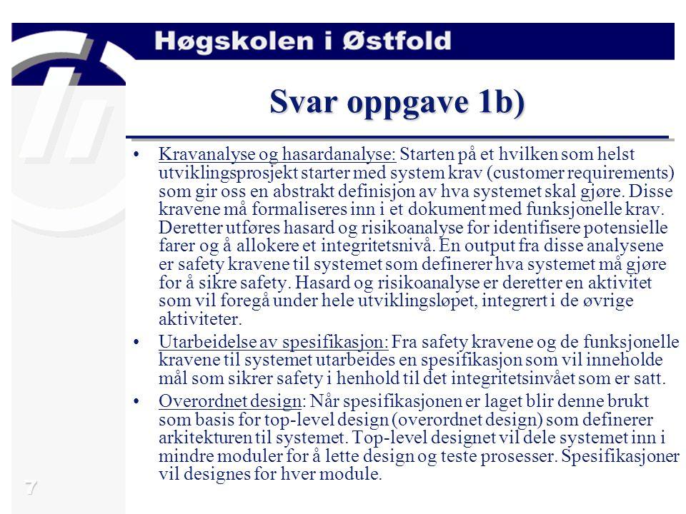8 Svar oppgave 1b) Detaljert design: I detaljert design vil hver av modulene bli designet detaljert.