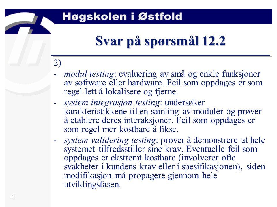 4 Svar på spørsmål 12.2 2) -modul testing: evaluering av små og enkle funksjoner av software eller hardware.