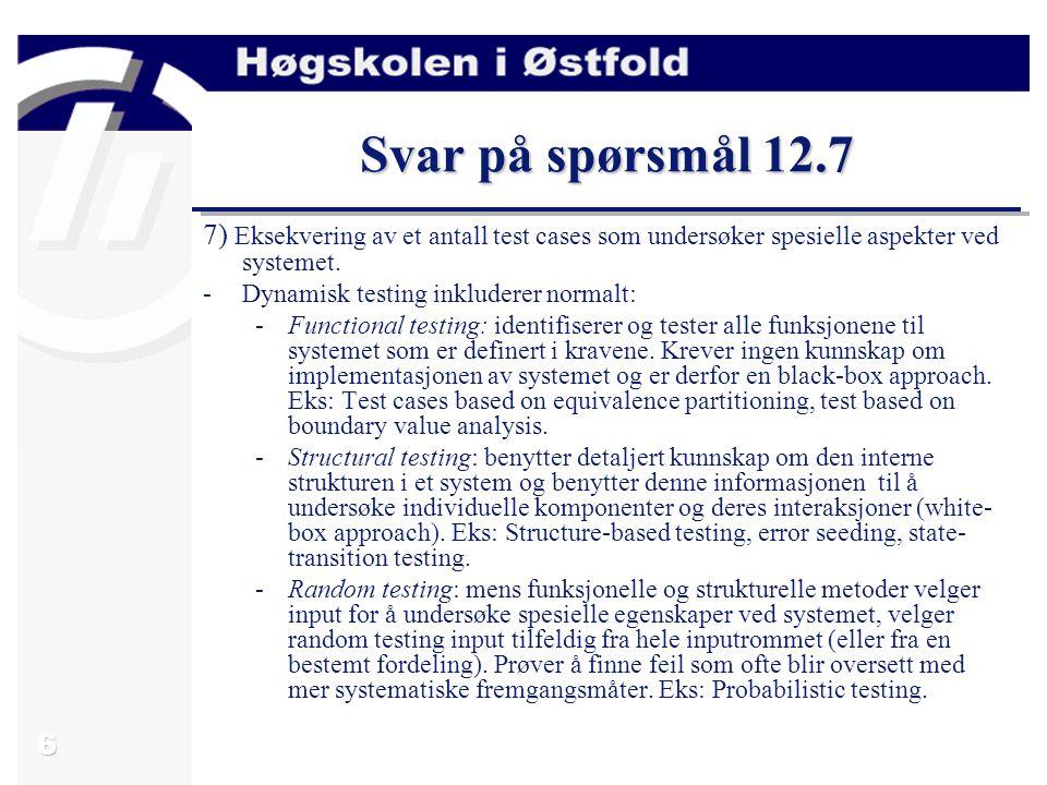 6 Svar på spørsmål 12.7 7) Eksekvering av et antall test cases som undersøker spesielle aspekter ved systemet.