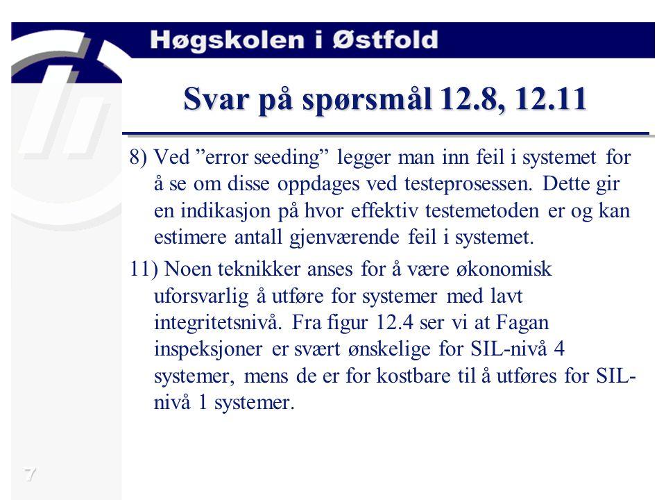 7 Svar på spørsmål 12.8, 12.11 8) Ved error seeding legger man inn feil i systemet for å se om disse oppdages ved testeprosessen.