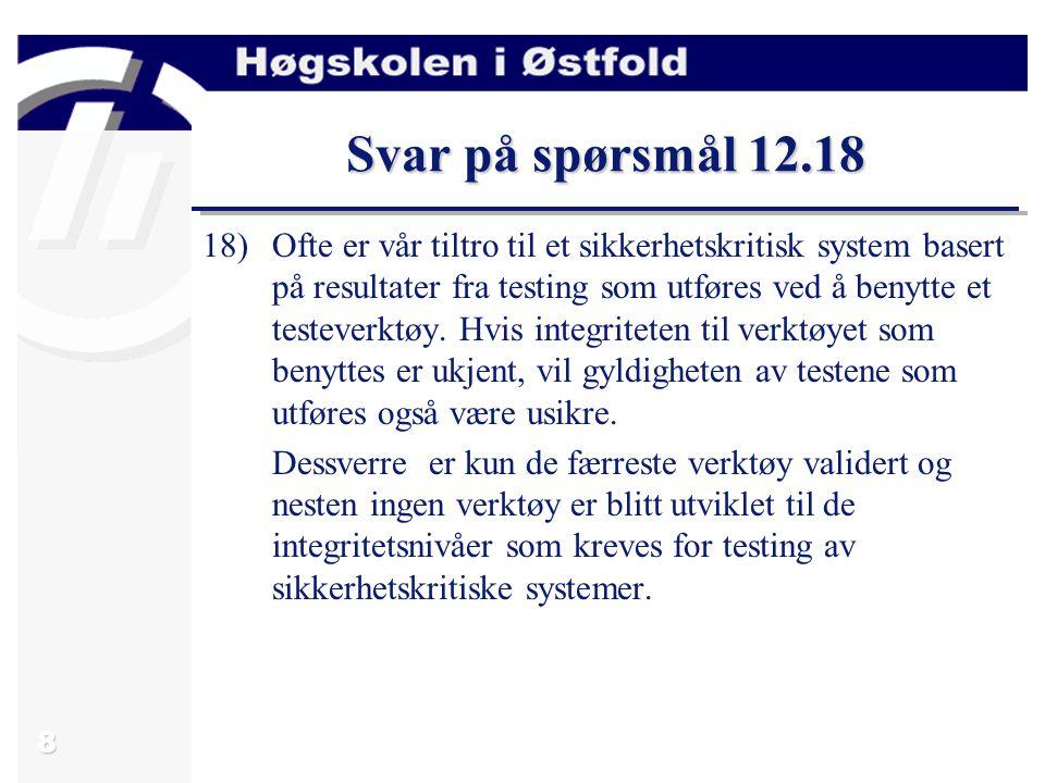 9 Svar på spørsmål 12.19 19) Ved utvikling av sikkerhetskritiske systemer er det ofte uheldig, og muligens også umulig, å teste systemet i sine operasjonelle omgivelser (eks.