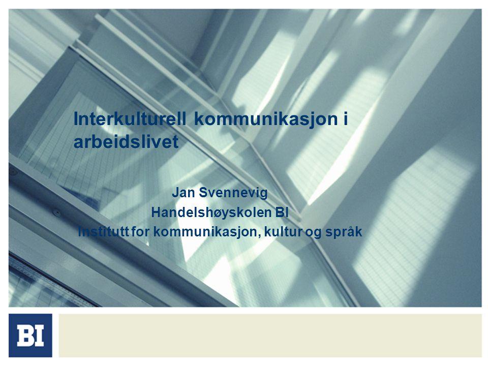 Interkulturell kommunikasjon i arbeidslivet Jan Svennevig Handelshøyskolen BI Institutt for kommunikasjon, kultur og språk
