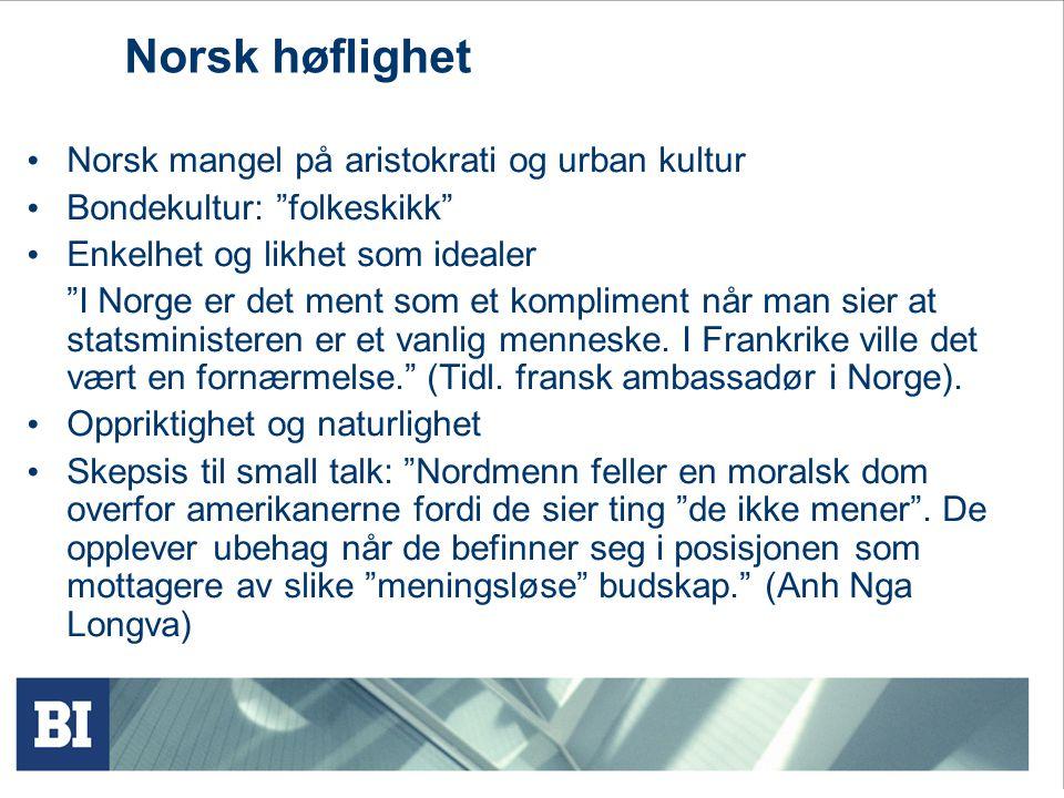 Norsk høflighet Norsk mangel på aristokrati og urban kultur Bondekultur: folkeskikk Enkelhet og likhet som idealer I Norge er det ment som et kompliment når man sier at statsministeren er et vanlig menneske.