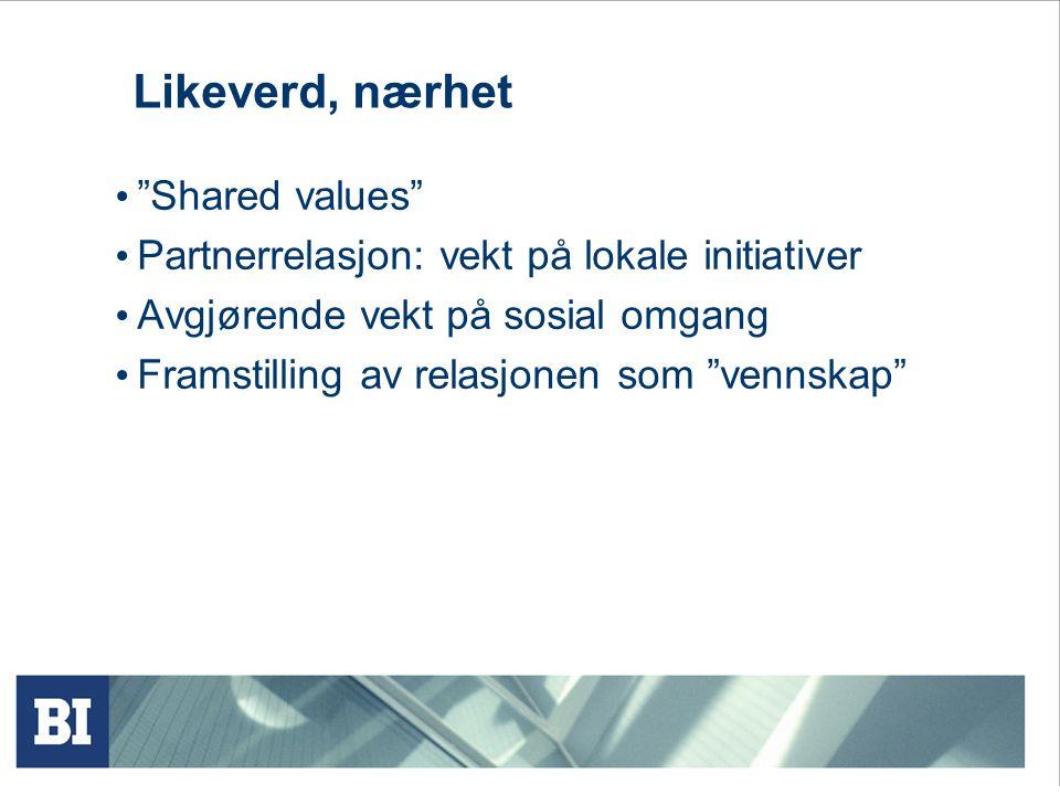 Likeverd, nærhet Shared values Partnerrelasjon: vekt på lokale initiativer Avgjørende vekt på sosial omgang Framstilling av relasjonen som vennskap