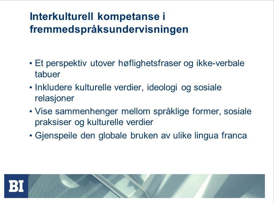 Interkulturell kompetanse i fremmedspråksundervisningen Et perspektiv utover høflighetsfraser og ikke-verbale tabuer Inkludere kulturelle verdier, ideologi og sosiale relasjoner Vise sammenhenger mellom språklige former, sosiale praksiser og kulturelle verdier Gjenspeile den globale bruken av ulike lingua franca