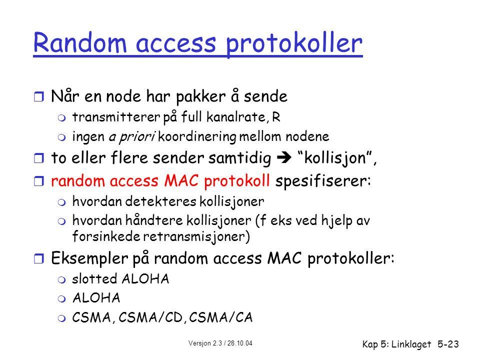 Versjon 2.3 / 28.10.04 Kap 5: Linklaget5-23 Random access protokoller r Når en node har pakker å sende m transmitterer på full kanalrate, R m ingen a