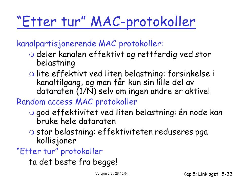 """Versjon 2.3 / 28.10.04 Kap 5: Linklaget5-33 """"Etter tur"""" MAC-protokoller kanalpartisjonerende MAC protokoller: m deler kanalen effektivt og rettferdig"""