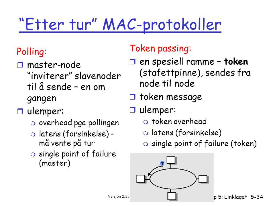 """Versjon 2.3 / 28.10.04 Kap 5: Linklaget5-34 """"Etter tur"""" MAC-protokoller Polling: r master-node """"inviterer"""" slavenoder til å sende – en om gangen r ule"""