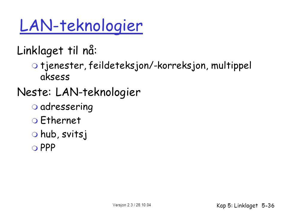 Versjon 2.3 / 28.10.04 Kap 5: Linklaget5-36 LAN-teknologier Linklaget til nå: m tjenester, feildeteksjon/-korreksjon, multippel aksess Neste: LAN-tekn